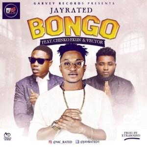 Jayrated - Bongo Ft. Chinko Ekun & Vector